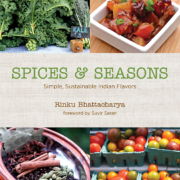 Rinku Bhattacharya: Spices and Seasons. Simple, Sustainable Indian Flavors