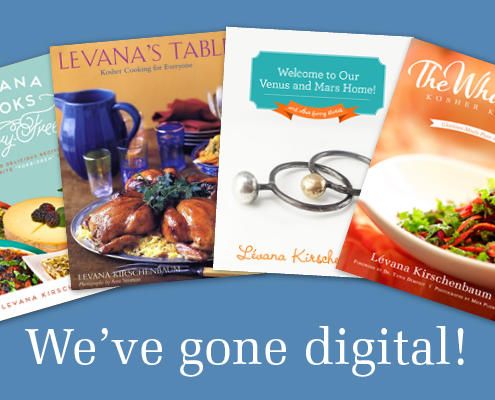 Levana cookbooks in digital form: Levana's Table, Levana Cooks Dairy Free! and The Whole Foods Kosher Cookbook